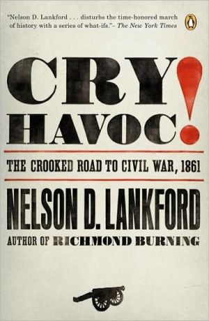 Cry Havoc!: The Crooked Road to Civil War 1861 book written by Nelson Lankford