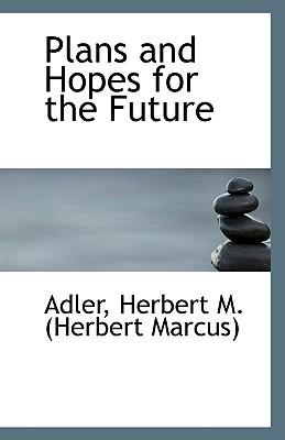 Plans and Hopes for the Future book written by Herbert M. (Herbert Marcus), Adler