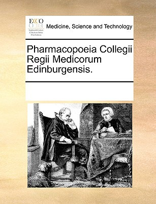 Pharmacopoeia Collegii Regii Medicorum Edinburgensis. written by Multiple Contributors, See Notes