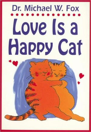 Love Is a Happy Cat book written by Michael W. Fox