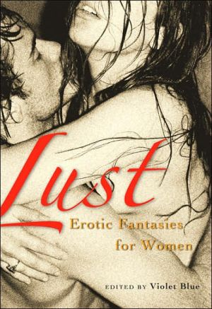 Lust: Erotic Fantasies for Women book written by Violet Blue