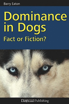 Dominance in Dogs book written by Eaton, Barry