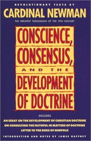 Conscience, Consensus, and the Development of Doctrine book written by John Henry Cardinal Newman