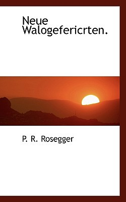 Neue Walogefericrten. book written by Rosegger, P. R.