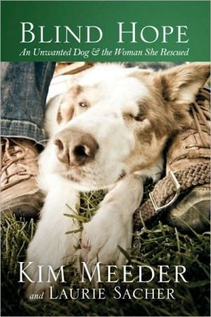 Blind Hope: An Unwanted Dog and the Woman She Rescued book written by Kim Meeder