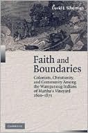 Faith and Boundaries: Colonists, Christianity, and Community among the Wampanoag Indians of Martha's Vineyard, 1600-1871 (Studies in North American Indian History Series) book written by David J. Silverman
