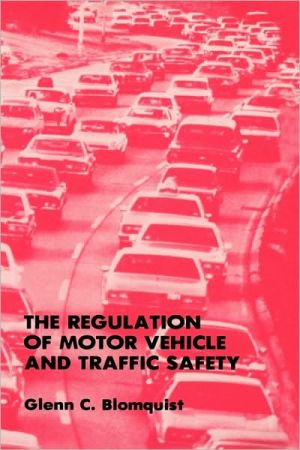 The Regulation of Motor Vehicle and Traffic Safety book written by Glenn C. Blomquist