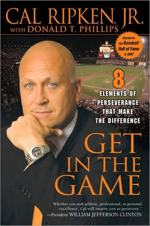 Get in the Game: 8 Elements of Perseverance That Make the Difference book written by Cal Ripken