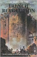 Lectures on the French Revolution book written by Acton