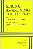 Spring Awakening: A Children's Tragedy book written by Frank Wedekind
