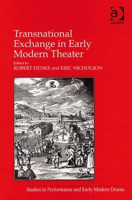 Transnational and Transcultural Exchange in Early Modern Drama: Theater Crossing Borders book written by Robert Henke