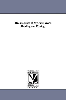 Recollections of My Fifty Years Hunting and Fishing, book written by Mershon, William Butts