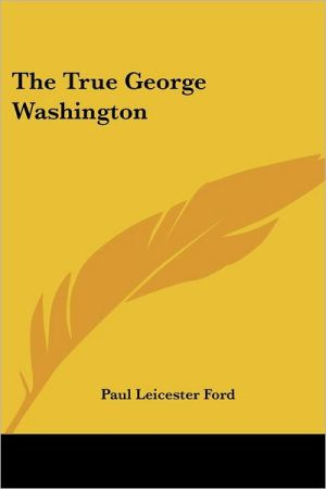 True George Washington book written by Paul Leicester Ford