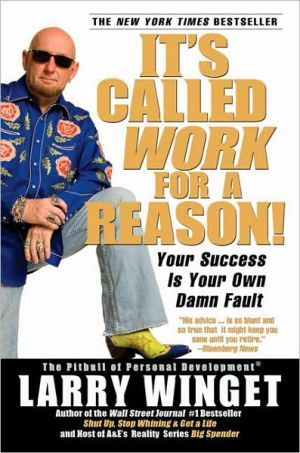 It's Called Work for a Reason!: Your Success Is Your Own Damn Fault book written by Larry Winget