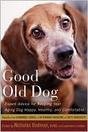Good Old Dog: Expert Advice for Keeping Your Aging Dog Happy, Healthy, and Comfortable written by Nicholas Dodman