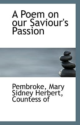 A Poem on Our Saviour's Passion book written by Mary Sidney Herbert, Countess Of Pembro
