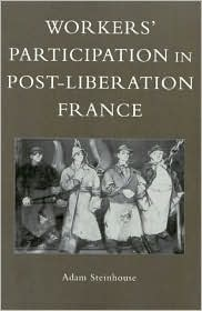 Workers' Participation in Post-Liberation France book written by Adam Steinhouse