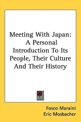 Meeting With Japan: A Personal Introduction To Its People, Their Culture And Their History written by Fosco Maraini