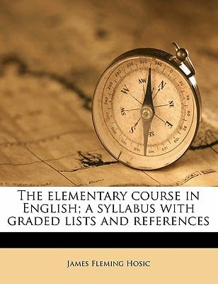 The Elementary Course in English; A Syllabus with Graded Lists and References book written by Hosic, James Fleming