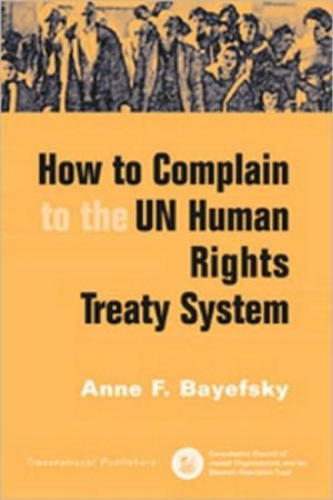 How to Complain to the UN Human Rights Treaty System written by Anne F. Bayefsky