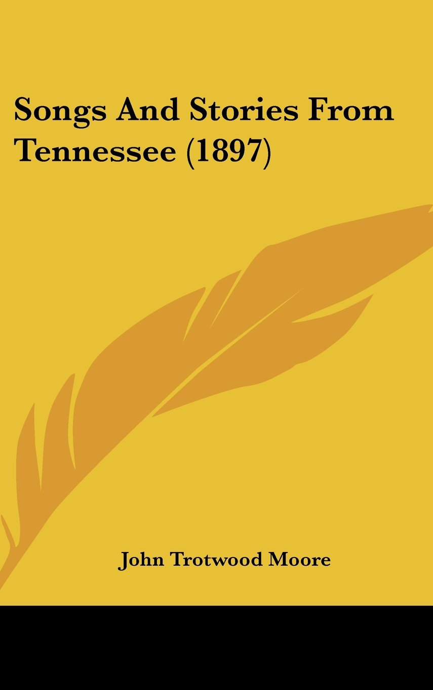 Songs and Stories from Tennessee written by John Trotwood Moore