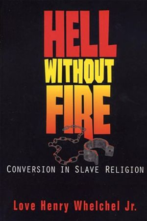 Hell Without Fire: African American Christian Education: Conversion in Slave Religion book written by Love Henry Whelchel