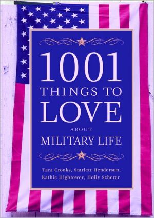1001 Things to Love about Military Life book written by Crooks, Tara , Henderson, Starlett , Hightower, Kathie