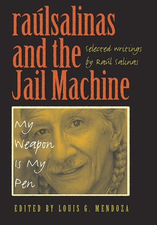 raúlrsalinas and the Jail Machine: My Weapon Is My Pen written by Raul Salinas