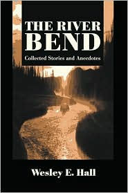 The River Bend: Collected Stories and Anecdotes book written by Wesley E. Hall