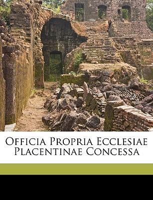 Officia Propria Ecclesiae Placentinae Concessa book written by Catholic Church, Church