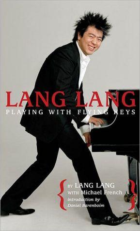 Lang Lang: Playing with Flying Keys book written by Lang Lang Lang