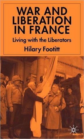 War and Liberation in France: Living with the Liberation book written by Hilary Footitt
