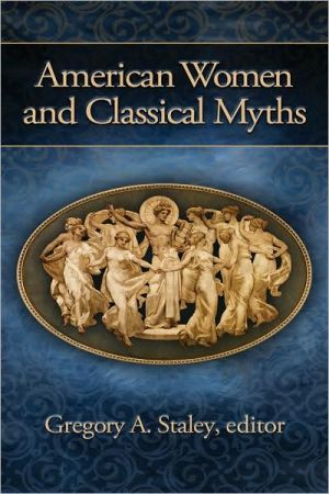 American Women and Classical Myths written by Gregory A. Staley
