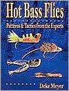 Hot Bass Flies: Patterns & Tactics from the Experts book written by Deke Meyer