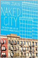 Naked City: The Death and Life of Authentic Urban Places book written by Sharon Zukin