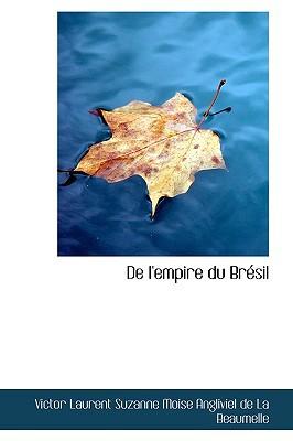 de L'Empire Du Br Sil book written by Laurent Suzanne Moise Angliviel De La, Suzanne Moise Anglivi , Laurent Suzanne Moise Angliviel De La