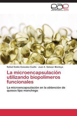 La Microencapsulacion Utilizando Biopolimeros Funcionales written by Gonzalez Cuello Rafael Emilio