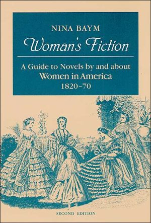 Woman's Fiction: A Guide to Novels by and About Women in America 1820-70 book written by Nina Baym