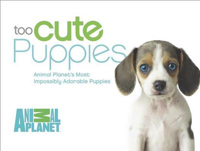 Too Cute Puppies book written by Animal Planet