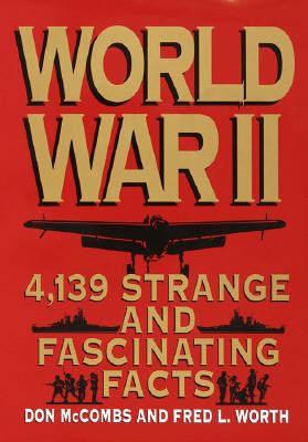 World War II : 4,139 Strange and Fascinating Facts book written by Donald McCombs, Fred L. Worth