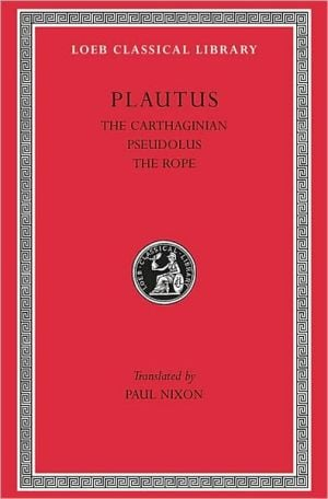 Volume IV, The Carthaginian. Pseudolus. The Rope. (Loeb Classical Library), Vol. 4 book written by Plautus