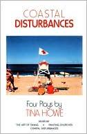 Coastal Disturbances: Four Plays book written by Tina Howe