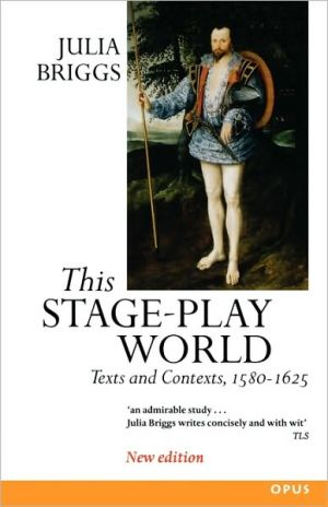 This Stage-Play World: Texts and Contexts, 1580-1625 book written by Julia Briggs