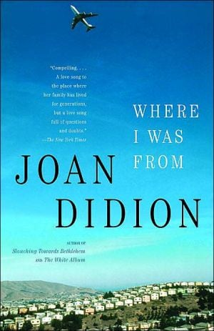 Where I Was From book written by Joan Didion