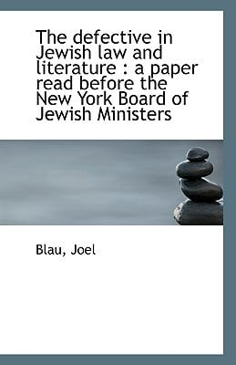 The defective in Jewish law and literature: a paper read before the New York Board of Jewish... book written by Blau Joel