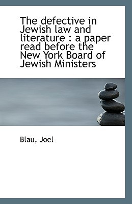 The defective in Jewish law and literature: a paper read before the New York Board of Jewish... written by Blau Joel