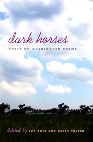 Dark Horses: Poets on Overlooked Poems book written by Joy Katz