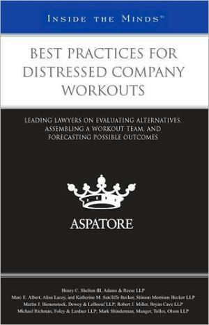 Best Practices for Distressed Company Workouts: Leading Lawyers on Evaluating Alternatives, Assembling a Workout Team, and Forecasting Possible Outcom written by Aspatore Books