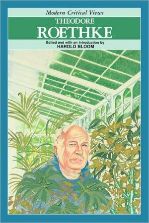 Theodore Roethke (Modern Critical Views Series) book written by Harold Bloom