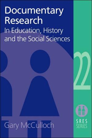 Documentary Research in Education, History and the Social Sciences book written by Gary McCulloch